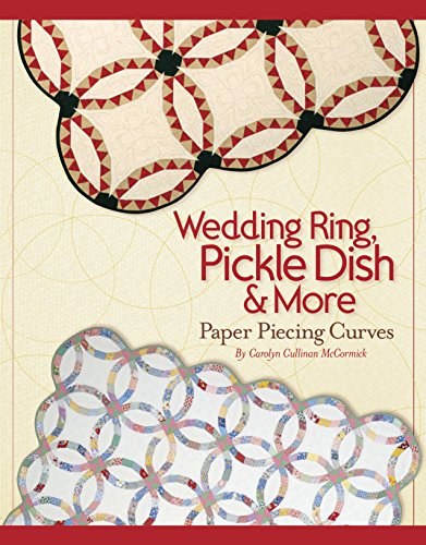 Wedding Ring, Pickle Dish and More: Paper Piecing Curves: McCormick, Carolyn Cullinan