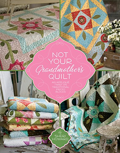 9781935362388: Not Your Grandmother's Quilt: An Applique Twist on Traditional Pieced Blocks