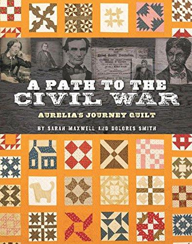 A Path to the Civil War: Aurelia's Journey Quilt: Dolores Smith; Sarah Maxwell