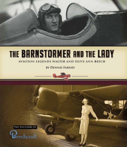 The Barnstormer and the Lady: Aviation Legends Walter and Olive Ann Beech: Dennis Farney
