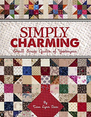 Simply Charming: Small Scrap Quilts of Yesteryear: Darr, Tara Lynn