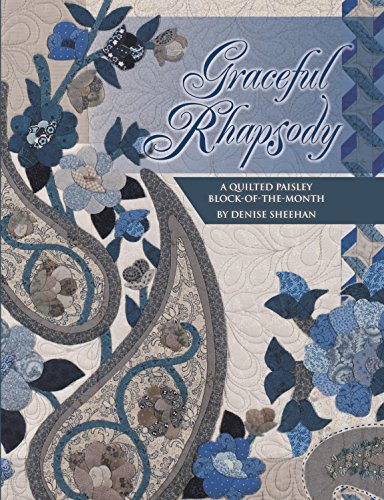 Graceful Rhapsody: A Quilted Paisley BlockoftheMonth: Sheehan, Denise