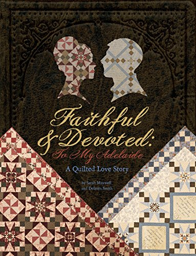 9781935362937: Faithful and Devoted: To My Adelaide - A Quilted Love Story