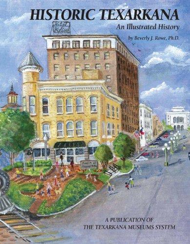 HISTORIC TEXARKANA: An Illustrated History: Rowe, Beverly