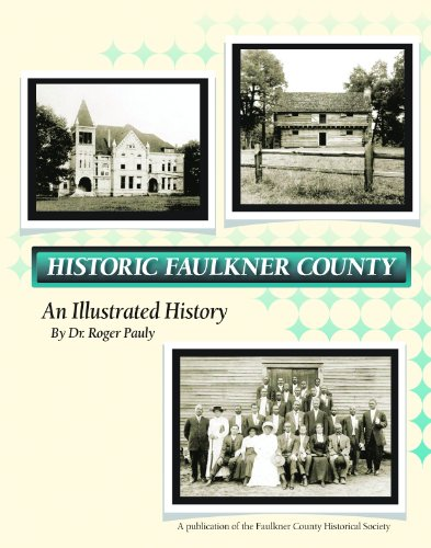 Historic Faulkner County An Illustrated History: Pauly, Dr. Roger