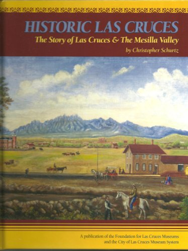 9781935377726: Historic Las Cruces: The Story of Las Cruces & The Mesilla Valley
