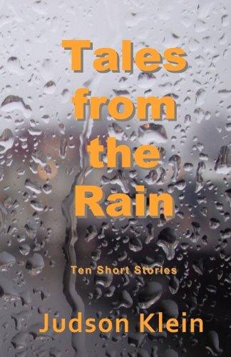 Tales from the Rain: Ten Short Stories: Klein, Judson