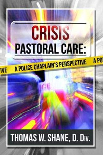 Crisis Pastoral Care: A Police Chaplain's Perspective: Shane, Thomas W.