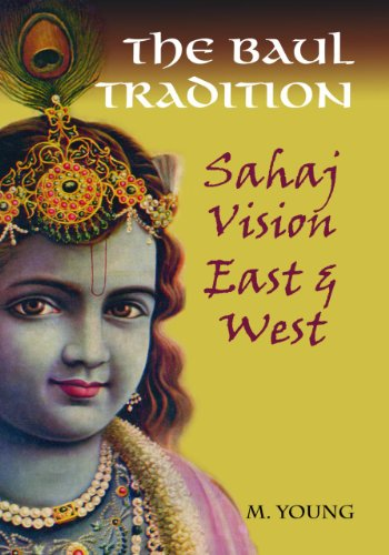 The Baul Tradition: Sahaj Vision East and West: Young, M.