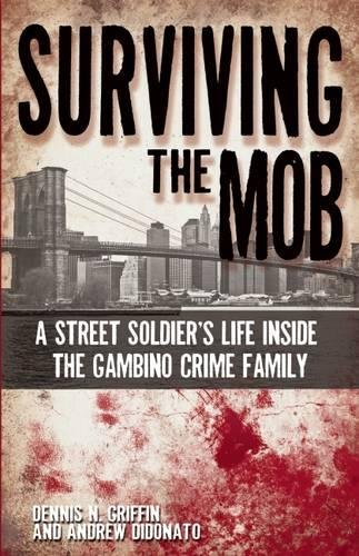 Surviving the Mob: A Street Soldier's Life Inside the Gambino Family: Griffin, Dennis
