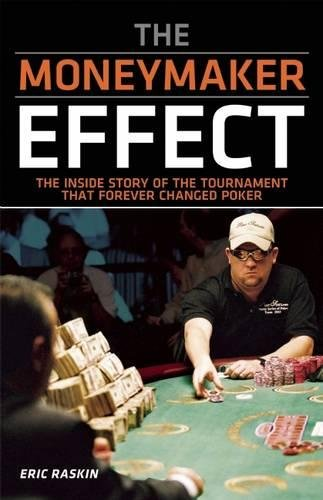 9781935396567: The Moneymaker Effect: The Inside Story of the Tournament That Forever Changed Poker