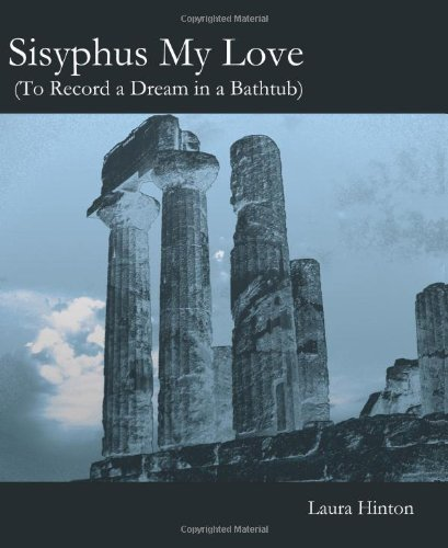 9781935402268: Sisyphus My Love: (To Record a Dream in a Bathtub)