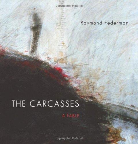 THE CARCASSES: A Fable: Federman, Raymond