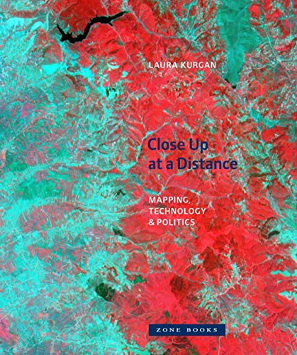 Close Up at a Distance: Mapping, Technology, and Politics (Hardcover): Laura Kurgan