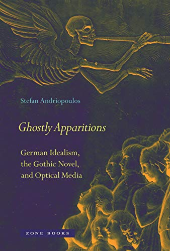 9781935408352: Ghostly Apparitions: German Idealism, the Gothic Novel, and Optical Media (Zone Books)