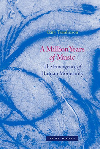 Million Years of Music - the Emergence of Human Modernity (Hardcover): Gary Tomlinson