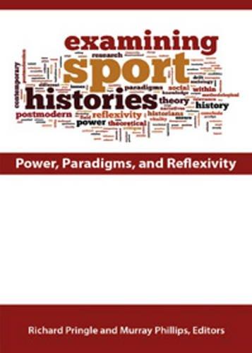 Examining Sport Histories: Power, Paradigms Reflexivity (Paperback): PRINGLE R