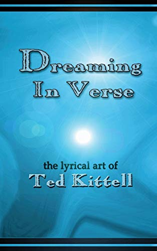 Dreaming in Verse: The Lyrical Art of: Ted Kittell