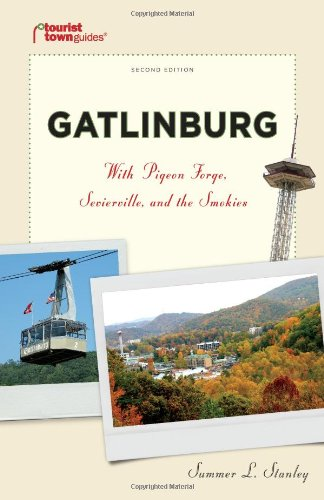 Gatlinburg: With Pigeon Forge, Sevierville, and the Smokies (Tourist Town Guides): Amy Bender