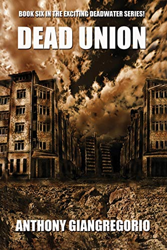 Dead Union ( Deadwater series: Book 6): Giangregorio, Anthony