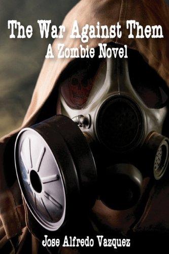 The War Against Them: A Zombie Novel: Jose Alfredo Vazquez