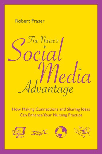 Nurse's Social Media Advantage How Making Connections: Fraser, Robert