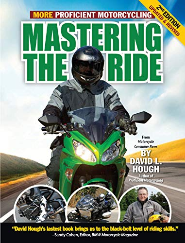 Mastering the Ride: More Proficient Motorcycling, 2nd Edition: Hough, David L.