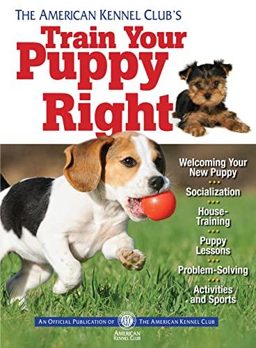 The American Kennel Club's Train Your Puppy: American Kennel Club