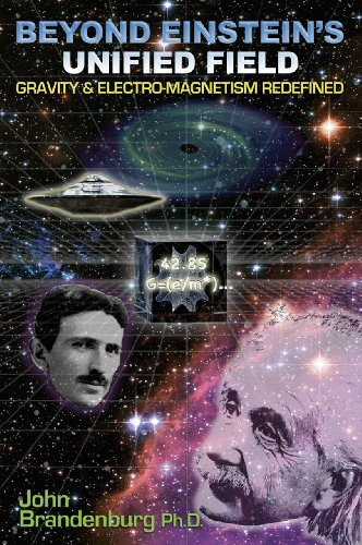 9781935487425: Beyond Einstein's Unified Field: Gravity & Electro-Magnetism Redefined