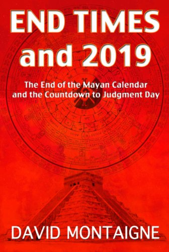 End Times And 2019: The End of the Mayan Calendar and the Countdown to Judgment Day: David ...