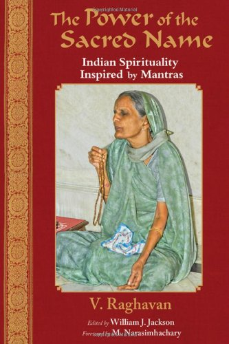The Power of the Sacred Name: Indian Spirituality Inspired by Mantras (Perennial Philosophy): ...