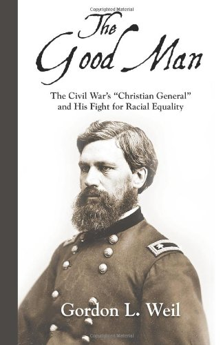 "9781935496069: The Good Man: The Civil War's ""Christian General"" and His Fight for Racial Equality"