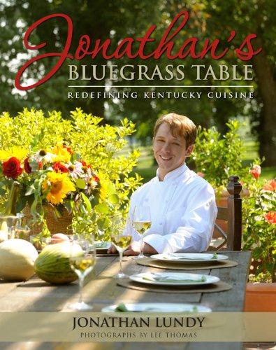 Jonathan's Bluegrass Table: Redefining Kentucky Cuisine: Jonathan Lundy
