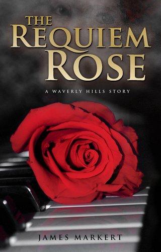 The Requiem Rose: A Waverly Hills Story: James Markert