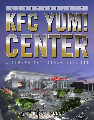 Louisville's KFC Yum! Center: A Community's Dream Realized: Billy Reed