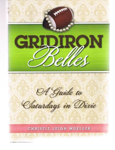 Gridiron Belles: A Guide to Saturdays in Dixie: Mueller, Christie Leigh (Signed)