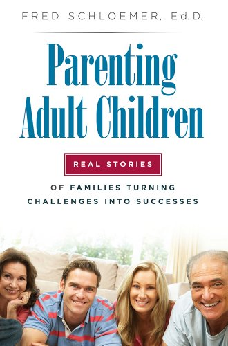 Parenting Adult Children: Real Stories of Families Turning Challenges into Successes: Dr. Fred ...