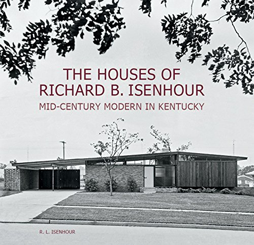 9781935497905: The Houses of Richard B. Isenhour: Mid-century Modern in Kentucky