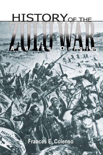 HISTORY OF THE ZULU WAR AND ITS: Frances E Colenso