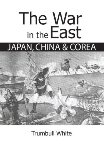 The War in the East: Japan, China and Corea. A complete history of the War . With a preliminary a...