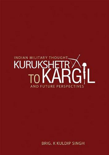 INDIAN MILITARY THOUGHT: Kurukshetra To Kargil and: Kuldip Singh