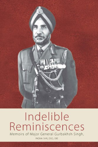 Indelible Reminiscences: Memoirs of Maj Gen Gurbakhsh Singh: Maj Gen Gurbakhsh Singh