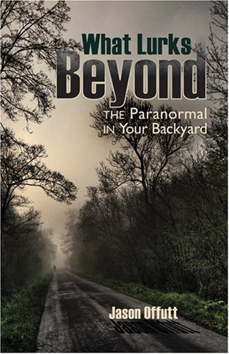9781935503033: What Lurks Beyond: The Paranormal in Your Backyard