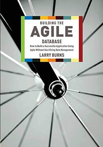9781935504153: Building the Agile Database: How to Build a Successful Application Using Agile Without Sacrificing Data Management