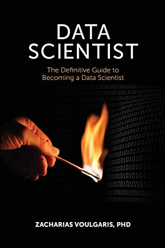 Data Scientist: The Definitive Guide to Becoming a Data Scientist: Voulgaris PhD, Zacharias