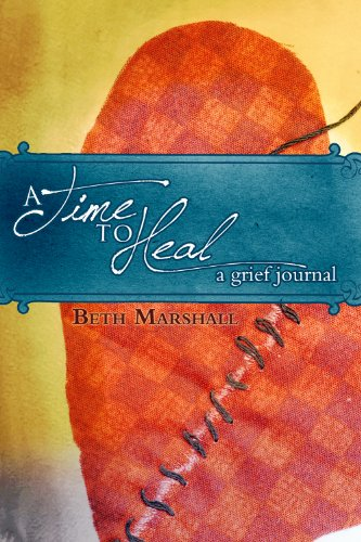 A Time To Heal: A Grief Journal: Beth Marshall
