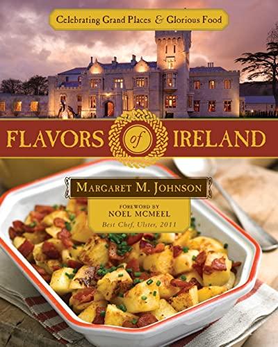 Flavors of Ireland: Celebrating Grand Places & Glorious Food: Johnson, Margaret M.