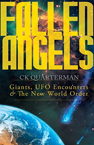 Fallen Angels: Giants, UFO Encounters and the New World Order: Quarterman, C. K.