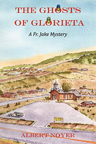 The Ghosts of Glorieta: A Fr. Jake Mystery: Albert Noyer