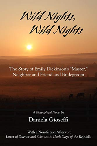 9781935514442: Wild Nights! Wild Nights!: the Story of Emily Dickinson's Master, Neighbor and Friend and Bridegroom